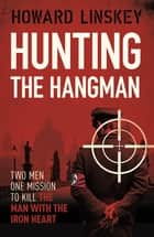 Hunting the Hangman - A gripping historical thriller inspired by the assassination of Reinhard Heydrich ebook by Howard Linskey