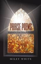 Praise Poems ebook by Miley White