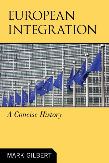 European Integration - A Concise History ebook by Mark Gilbert
