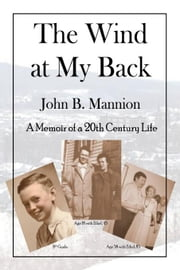 The Wind At My Back:A Memoir of a 20th Century Life ebook by Mannion,John B.