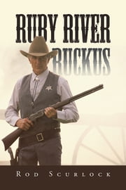 Ruby River Ruckus ebook by Rod Scurlock