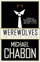 Werewolves in Their Youth ebook by Michael Chabon