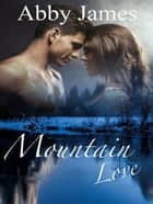 Mountain Love ebook by Abby James