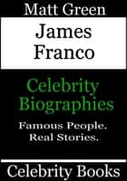 James Franco: Celebrity Biographies ebook by Matt Green