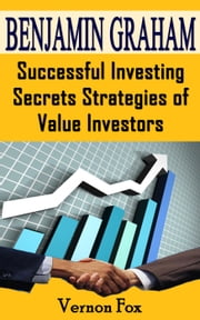 Benjamin Graham: Successful Investing Secrets Strategies of Value Investors ebook by John Dave