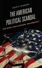 The American Political Scandal ebook by David R. Dewberry