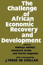 The Challenge of African Economic Recovery and Development ebook by Adebayo Adedeji,Patrick Bugembe,O. Teriba