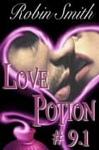 Love Potion #9.1 ebook by Robin Smith