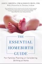 The Essential Homebirth Guide - For Families Planning or Considering Birthing at Home ebook by