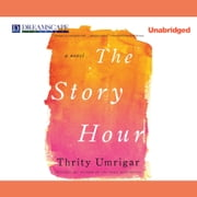 The Story Hour audiobook by Thrity Umrigar