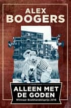 Alleen met de goden ebook by Alex Boogers
