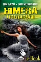 Himera literaturii ebook by Lazu Ion, Murgeanu Ion