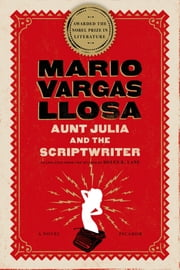 Aunt Julia and the Scriptwriter - A Novel ebook by Mario Vargas Llosa