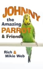 Johnny the Amazing parrot and friends ebook by Rich and Mikie web