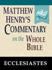 Matthew Henry's Commentary on the Whole Bible-Book of Ecclesiastes ebook by Matthew Henry