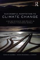Successful Adaptation to Climate Change ebook by Susanne C. Moser,Maxwell T. Boykoff