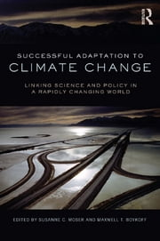 Successful Adaptation to Climate Change - Linking Science and Policy in a Rapidly Changing World ebook by Susanne C. Moser,Maxwell T. Boykoff