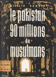 Le Pakistan : 90 millions de musulmans - 17 photographies et 1 carte eBook by Attilio Gaudio