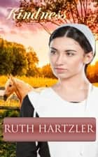 Kindness - Amish Romance ebook by Ruth Hartzler