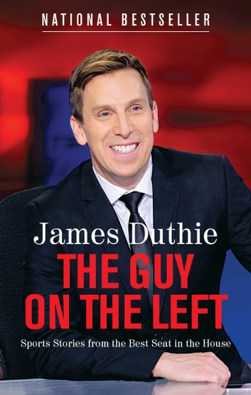 The Guy on the Left - Sports Stories from the Best Seat in the House ebook by James Duthie