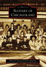 Slovaks of Chicagoland ebook by Robert M. Fasiang,Robert Magruder,Monsignor Joseph Semanik