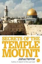 Secrets of the Temple Mount ebook by Joshua Hammer