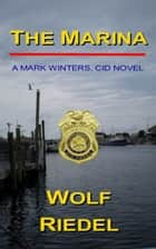 The Marina, A Mark Winters, CID Novel ebook by Wolf Riedel