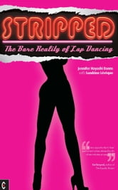Stripped: The bare reality of lap dancing ebook by Jennifer Hayashi Danns, Sandrine Leveque