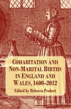 Cohabitation and Non-Marital Births in England and Wales, 1600-2012 ebook by R. Probert