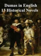 Dumas in English: 13 Historical Novels plus Celebrated Crimes ebook by