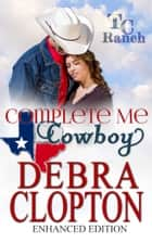 COMPLETE ME, COWBOY Enhanced Edition ebook by Debra Clopton