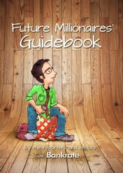 Future Millionaires' Guidebook ebook by Bankrate,Claes Bell,Kay Bell,Christina Couch,Kim Fulscher,Janna Herron,Jay MacDonald,Sheyna Steiner,Barbara Mlotek Whelehan