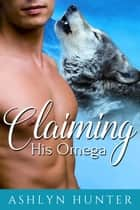 Claiming His Omega ebook by Ashlyn Hunter