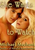 She Wants To Watch ebook by Michael Mechant