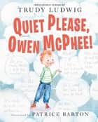 Quiet Please, Owen McPhee! ebook by Patrice Barton, Trudy Ludwig