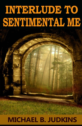 Interlude to Sentimental Me! ebook by Michael B. Judkins