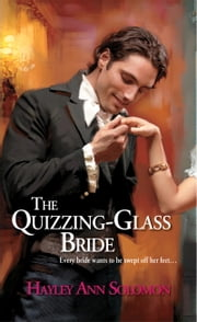 The Quizzing-Glass Bride ebook by Hayley Ann Solomon