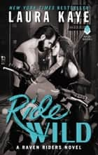Ride Wild - A Raven Riders Novel ebook by Laura Kaye