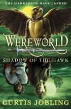 Wereworld: Shadow of the Hawk (Book 3) ebook by Curtis Jobling