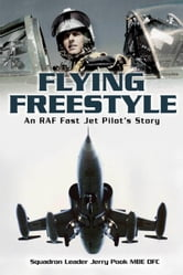 Flying Freestyle: An RAF Fast Jet Pilots Story - An RAF Fast Jet Pilot's Story ebook by Squadron Leader Jerry Pook MBE DFC