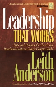 Leadership That Works - Hope and Direction for Church and Parachurch Leaders in Today's Complex World ebook by Leith Anderson