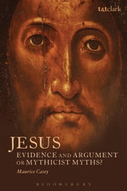 Jesus: Evidence and Argument or Mythicist Myths? ebook by Maurice Casey