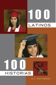 100 LATINOS 100 HISTORIAS ebook by R.C. ONTIVEROS