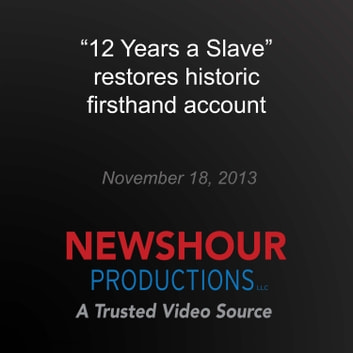 """12 Years a Slave"" restores historic firsthand account audiobook by PBS NewsHour"