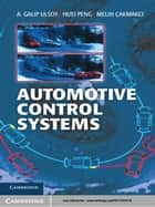 Automotive Control Systems ebook by A. Galip Ulsoy, Huei Peng, Melih Çakmakci