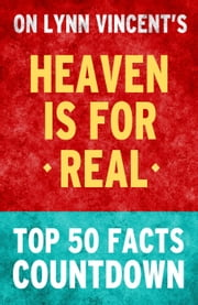 Heaven is for Real: Top 50 Facts Countdown ebook by TK Parker