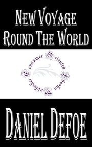 New Voyage Round the World - by a Course Never Sailed Before ebook by Daniel Defoe