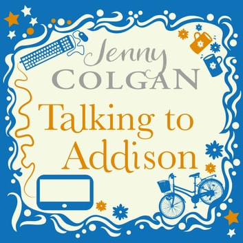 Talking to Addison audiobook by Jenny Colgan