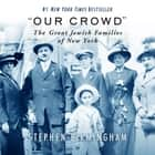 """Our Crowd"" - The Great Jewish Families of New York audiobook by"
