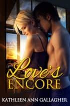 Love's Encore ebook by Kathleen Ann Gallagher
